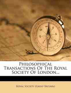 Philosophical Transactions Of The Royal Society Of London... by Royal Society (great Britain)