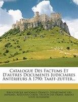 Catalogue Des Factums Et D'autres Documents Judiciaires Antérieurs À 1790: Taaff-zutter...