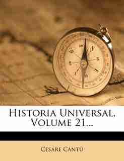 Historia Universal, Volume 21... by Cesare Cant?