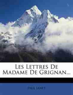 Les Lettres De Madame De Grignan... by Paul Janet