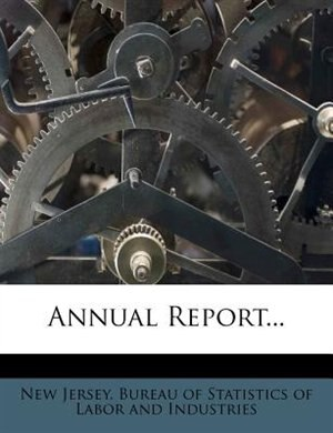 Annual Report... by New Jersey. Bureau Of Statistics Of Labo