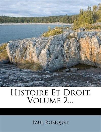 Histoire Et Droit, Volume 2... by Paul Robiquet