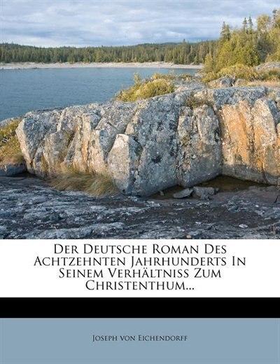 Der Deutsche Roman Des Achtzehnten Jahrhunderts In Seinem Verhältniß Zum Christenthum... by Joseph Von Eichendorff