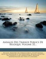 Annales Des Travaux Publics De Belgique, Volume 32...