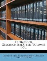Freiburger Geschichtsblätter, Volumes 1-3...
