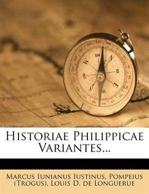 Historiae Philippicae Variantes... by Marcus Iunianus Iustinus
