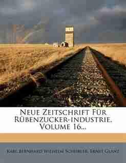 Neue Zeitschrift Für Rübenzucker-industrie, Volume 16... by Karl Bernhard Wilhelm Scheibler