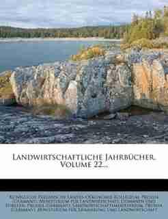Landwirtschaftliche Jahrbücher, Volume 22... by Königliche Landes-oekonomie-kollegium
