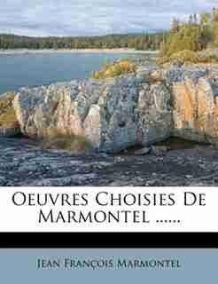 Oeuvres Choisies De Marmontel ...... by Jean François Marmontel