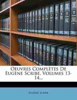 Oeuvres Complètes De Eugène Scribe, Volumes 13-14... by Eugène Scribe