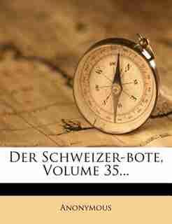 Der Schweizer-bote, Volume 35... by Anonymous