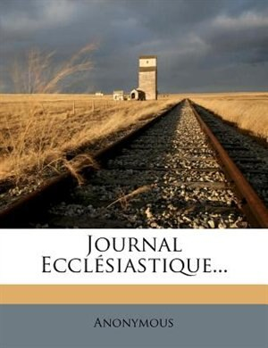 Journal Ecclésiastique... by Anonymous