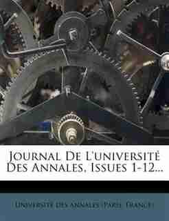Journal De L'université Des Annales, Issues 1-12... by France) Université Des Annales (paris
