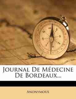 Journal De Médecine De Bordeaux... by Anonymous