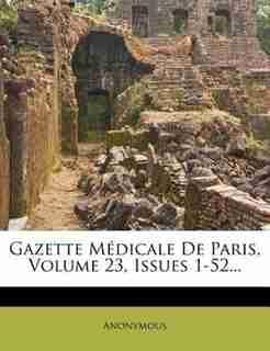 Gazette Médicale De Paris, Volume 23, Issues 1-52... by Anonymous