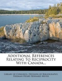 Additional References Relating To Reciprocity With Canada...