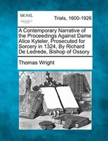 A Contemporary Narrative Of The Proceedings Against Dame Alice Kyteler, Prosecuted For Sorcery In…