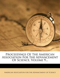 Proceedings Of The American Association For The Advancement Of Science, Volume 9...