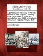 A Genealogical Dictionary Of The First Settlers Of New England: Showing Three Generations Of Those…