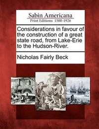 Considerations In Favour Of The Construction Of A Great State Road, From Lake-erie To The Hudson…