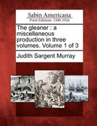 The Gleaner: A Miscellaneous Production In Three Volumes. Volume 1 Of 3