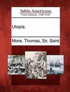 Utopia. de Thomas Sir Saint More