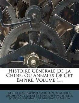 Book Histoire Générale De La Chine: Ou Annales De Cet Empire, Volume 1... by Xi Zhu