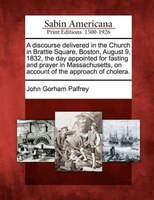 A Discourse Delivered In The Church In Brattle Square, Boston, August 9, 1832, The Day Appointed…