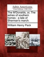 The M'donalds, Or, The Ashes Of Southern Homes: A Tale Of Sherman's March.