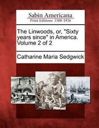 """The Linwoods, Or, """"sixty Years Since"""" In America. Volume 2 Of 2"""