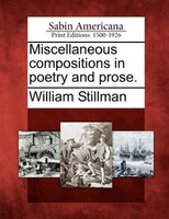 Miscellaneous Compositions In Poetry And Prose.