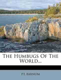 The Humbugs Of The World... by P.t. Barnum