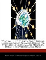 What You Need To Know About Dreams: Neurobiology Of Dreaming, Dreams For Strengthening Of Semantic…