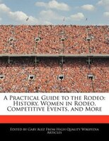 A Practical Guide To The Rodeo: History, Women In Rodeo, Competitive Events, And More