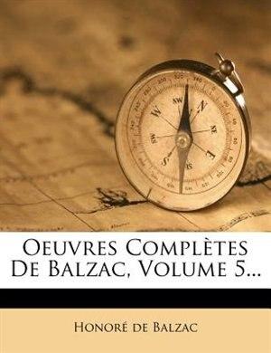 Oeuvres ComplÞtes De Balzac, Volume 5... by HonorÚ De Balzac