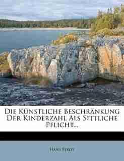 Die Künstliche Beschränkung Der Kinderzahl Als Sittliche Pflicht... by Hans Ferdy