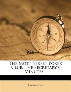 The Mott Street Poker Club: The Secretary's Minutes... by Anonymous