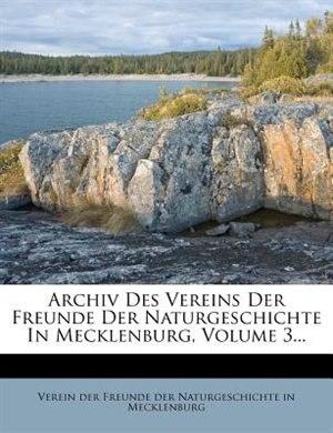 Archiv Des Vereins Der Freunde Der Naturgeschichte In Mecklenburg, Volume 3... by Verein Der Freunde Der Naturgeschichte I