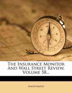 The Insurance Monitor And Wall Street Review, Volume 58... by Anonymous