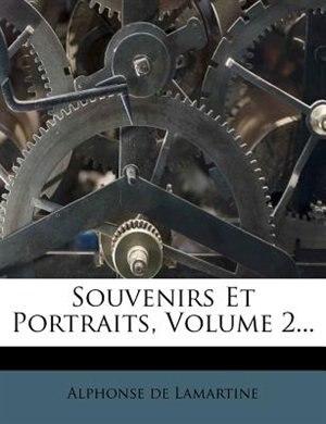 Souvenirs Et Portraits, Volume 2... by Alphonse De Lamartine