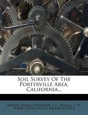 Soil Survey Of The Porterville Area, California... by Arthur Thomas Strahorn