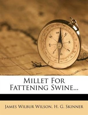 Millet For Fattening Swine... by James Wilbur Wilson