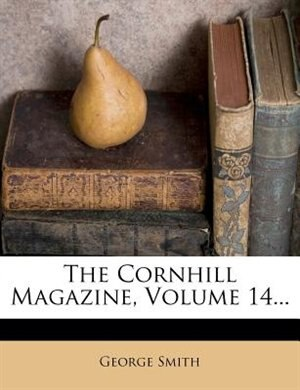 The Cornhill Magazine, Volume 14... by George Smith