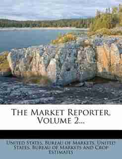 The Market Reporter, Volume 2... by United States. Bureau Of Markets