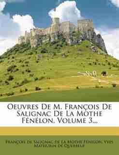 Oeuvres De M. François De Salignac De La Mothe Fénélon, Volume 3... by François De Salignac De La Mothe Fénel