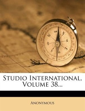 Studio International, Volume 38... by Anonymous
