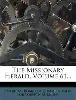 The Missionary Herald, Volume 61... by American Board Of Commissioners For Fore