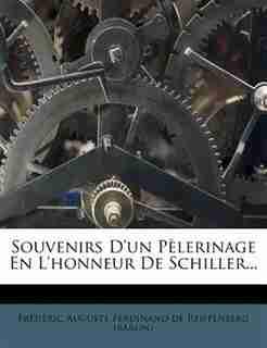 Souvenirs D'un PÞlerinage En L'honneur De Schiller... by FrÚdÚric Auguste Ferdinand De Reiffenb