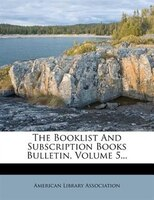 The Booklist And Subscription Books Bulletin, Volume 5...