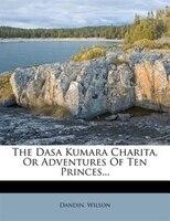 The Dasa Kumara Charita, Or Adventures Of Ten Princes...
